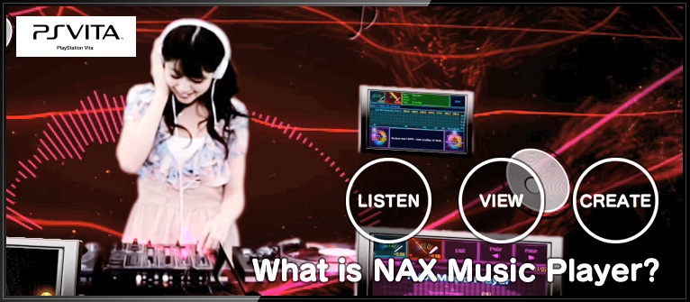 """LISTEN""""VIEW""""CREATE""What is NAX Music Player?"